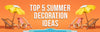 Top 5 Summer Decoration Ideas