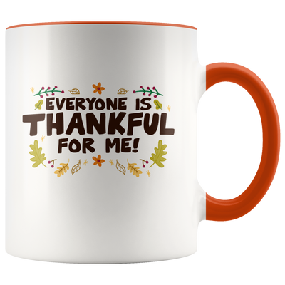 Everyone Is Thankful For Me - Thanksgiving Accent Mug