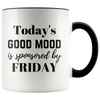 Today's Good Mood Is Sponsored By Friday - Funny Weekend Accent Mug
