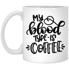 My Blood Type is Coffee Mug