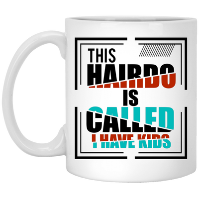This Hairdo is Called I Have Kids Mug