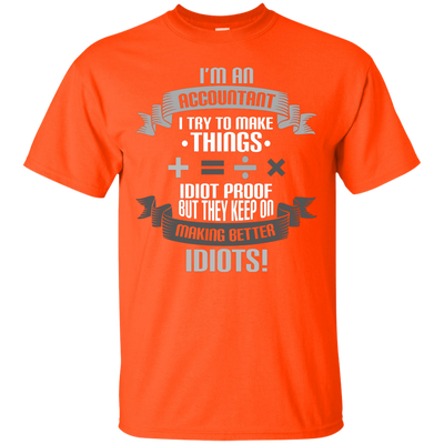 I Try To Make Things Idiot Proof 2 - Adult Accountant Tee