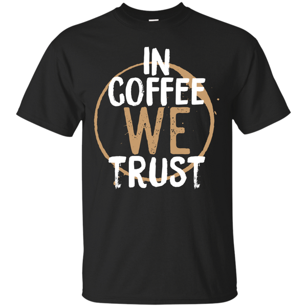 In Coffee We Trust - Adult T-Shirt