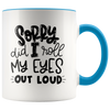Sorry, Did I Roll My Eyes Out Loud? - Funny Moody Morning Accent Mug