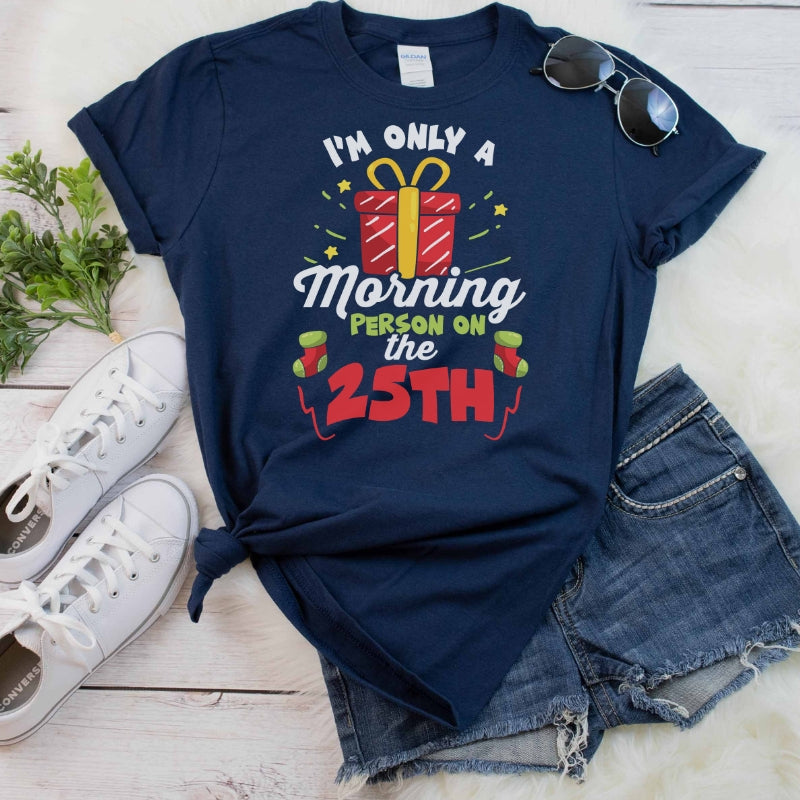 2123dafad I'm Only a Morning Person on the 25th - Funny Christmas Holiday Adult Tee