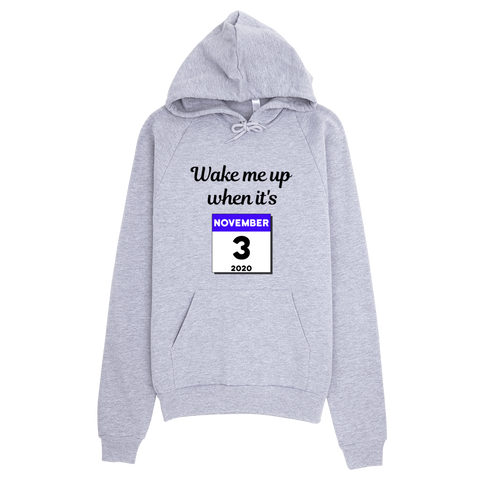 """Wake me up when it's November 3, 2020"" Hoodie"