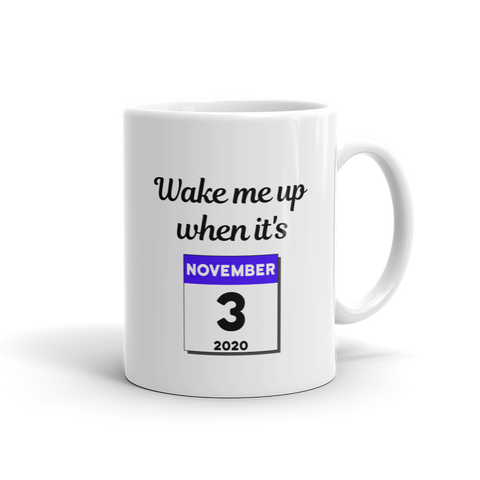 """Wake me up when it's November 3, 2020"" Mug - Collect + Capture"