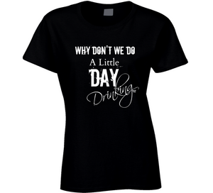 Day Drinkin Tee T Shirt