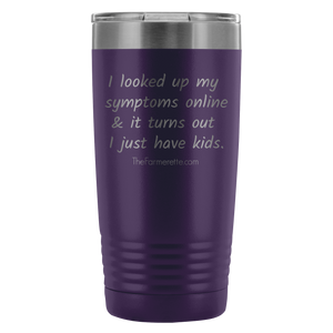 I just have kids Tumbler