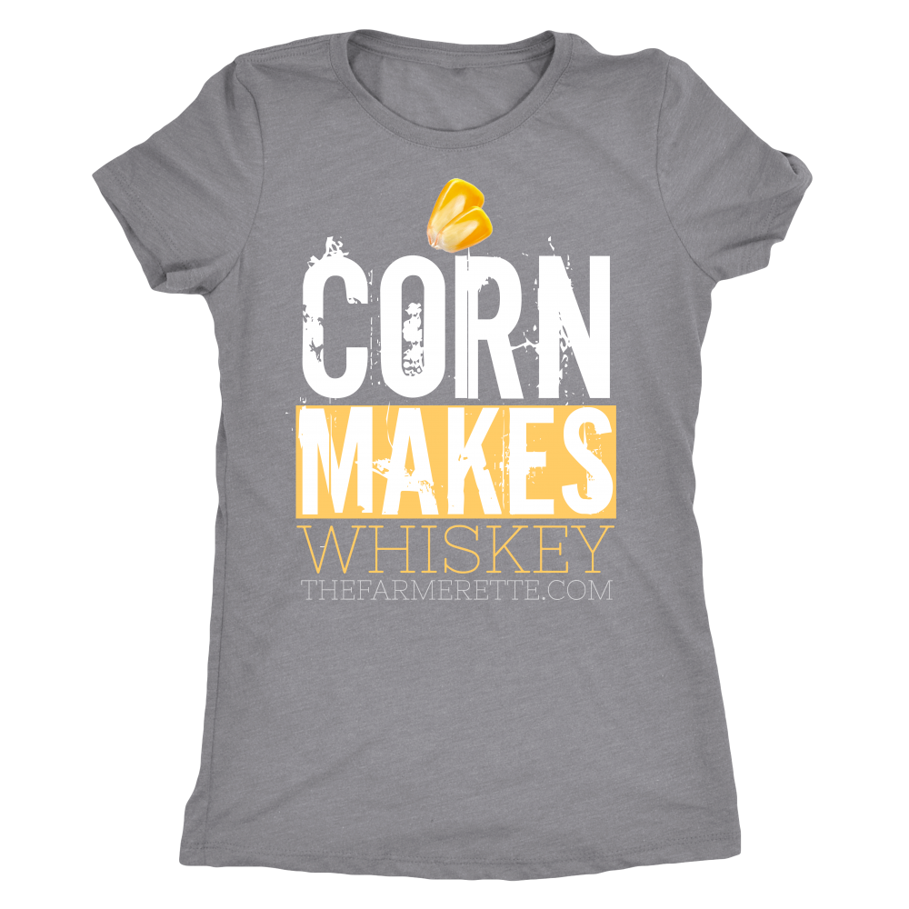 CORN MAKES WHISKEY