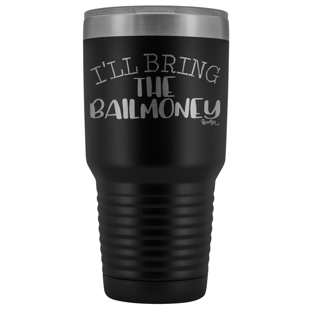 I'LL BRING THE BAIL MONEY TUMBLER
