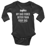 My Dad fishes better : Infant Long sleeve