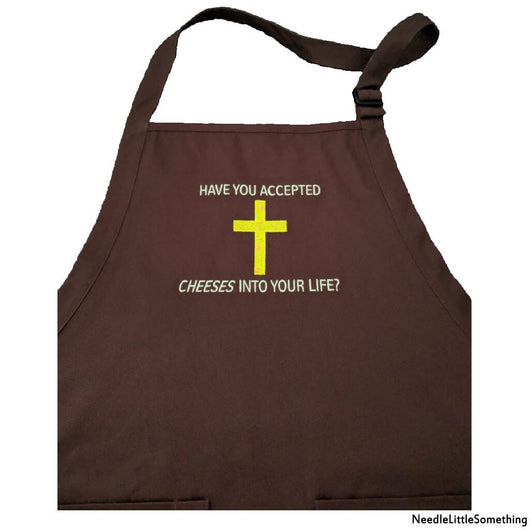 Have You Accepted Cheeses Into Your Life? Embroidered Chocolate Brown Apron-Already Embroidered-