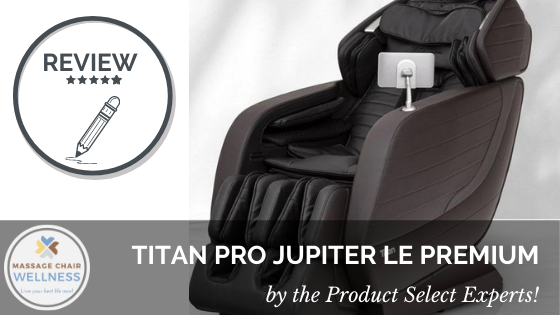 Titan Pro Jupiter LE Massage Chair Review - by the Product Selection Experts