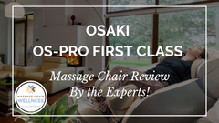 Osaki OS-Pro First Class Massage Chair Review by the Experts at Massage Chair Wellness 2019