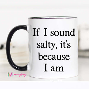 If I Sound Salty Coffee Mug