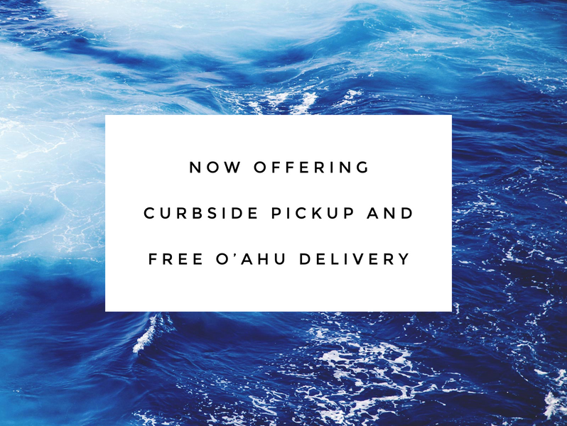 Now Offering Curbside Pickup and FREE Local O'ahu Delivery