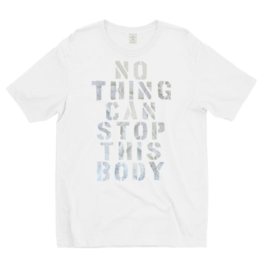 Nothing Can Stop This Body Tee - white text