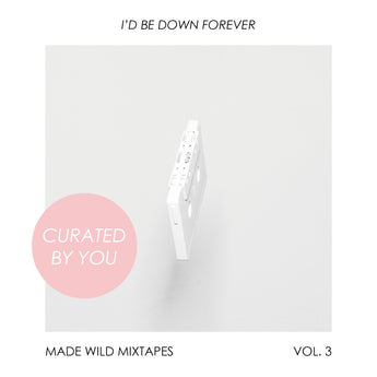 I'd Be Down Forever // Vol. 3