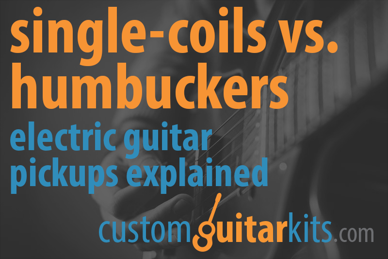 Single-coil pickups vs. humbuckers