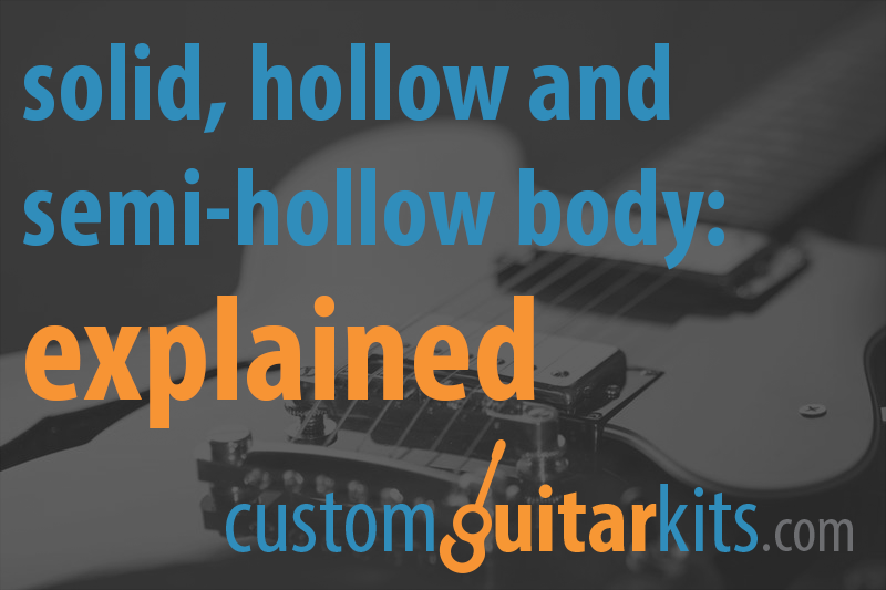 Solid body, hollow body and semi-hollow body guitars: the differences explained