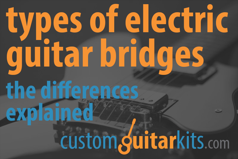 Types of electric guitar bridges: the differences explained