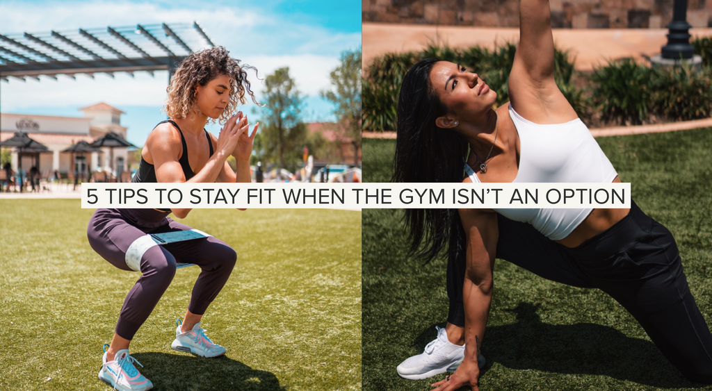 5 Tips to stay fit when the gym isn't an option.