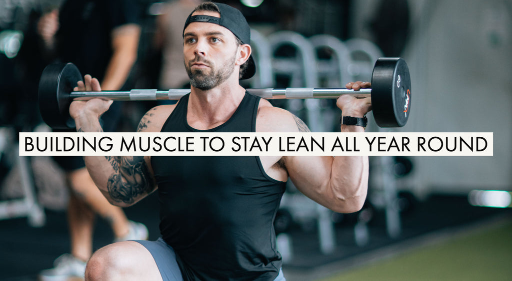 Building Muscle to Stay Lean Year-Round