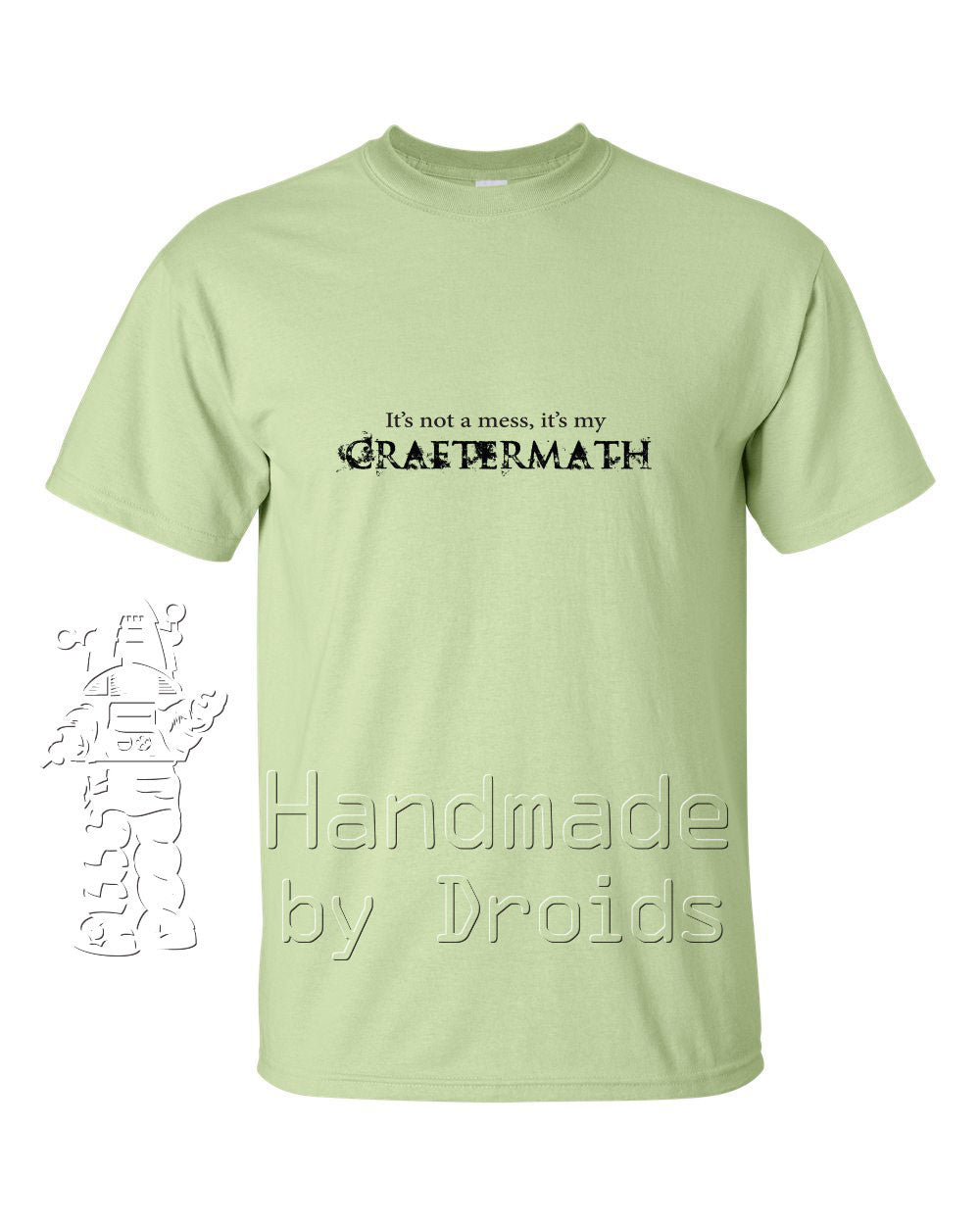 """It's not a mess - it's my Craftermath"" Pistachio T-shirt"