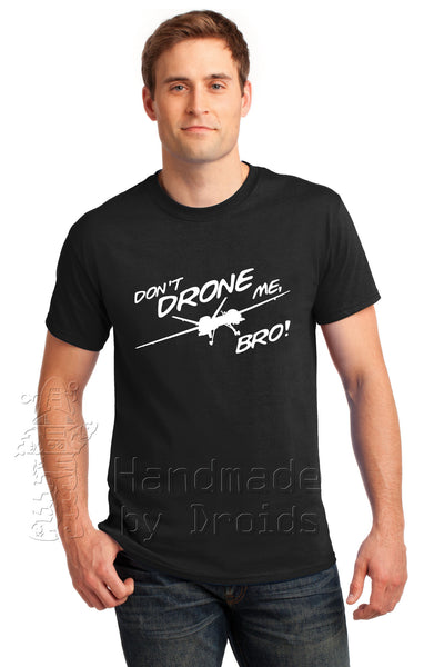 """Don't Drone Me, Bro!"" Black Tee"