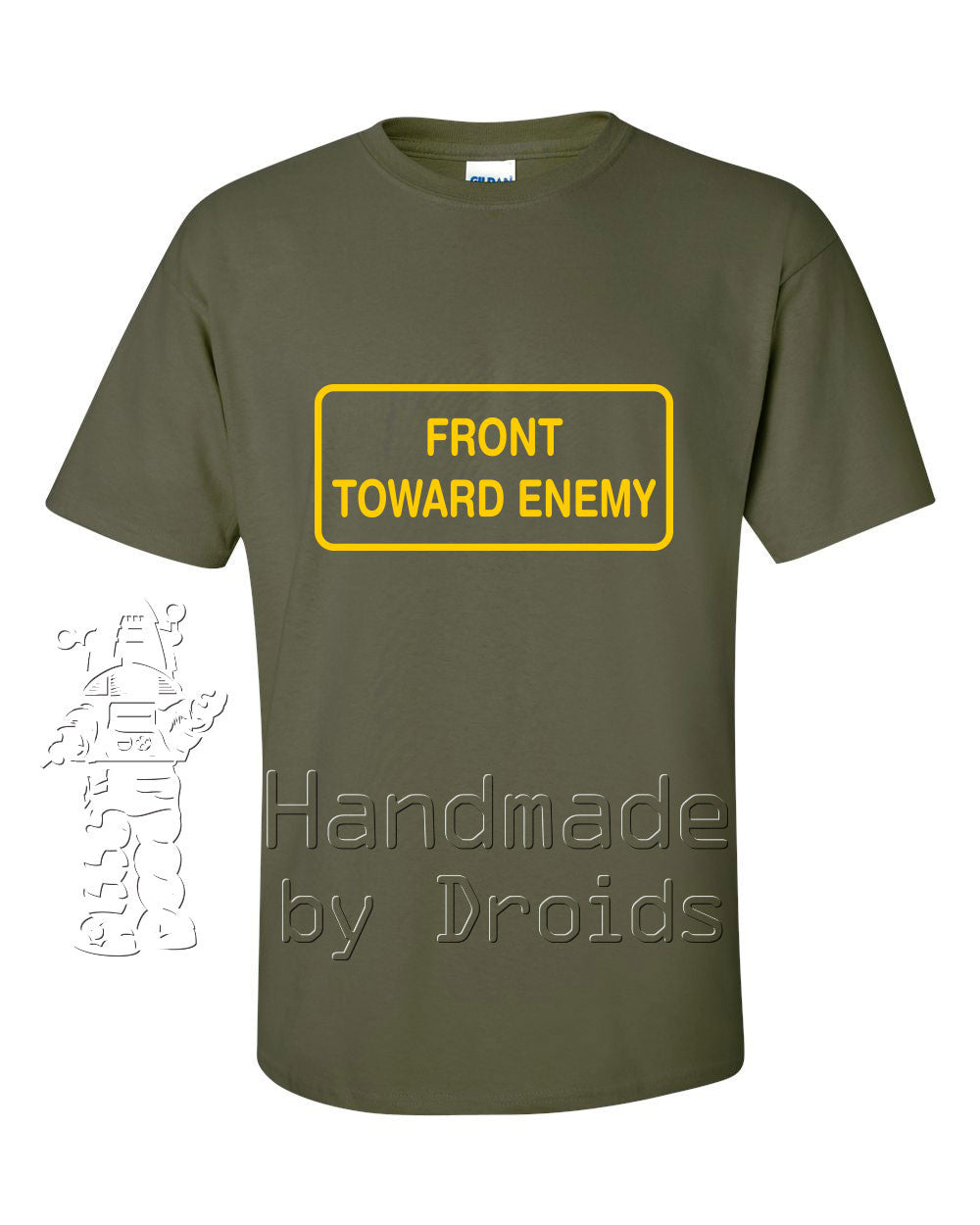 "Military green t-shirt with yellow ""front toward enemy"" on front"