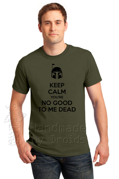 """Keep Calm You're No Good to me Dead"" Tee (black on military green)"