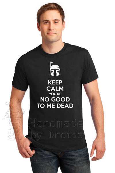 """Keep Calm You're No Good to me Dead"" Tee (white on black)"