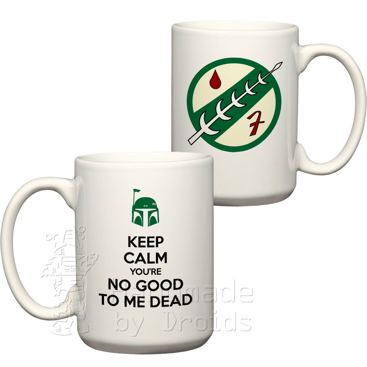 """Keep calm you're no good to me dead"" Mandalorian bounty hunter Mug"