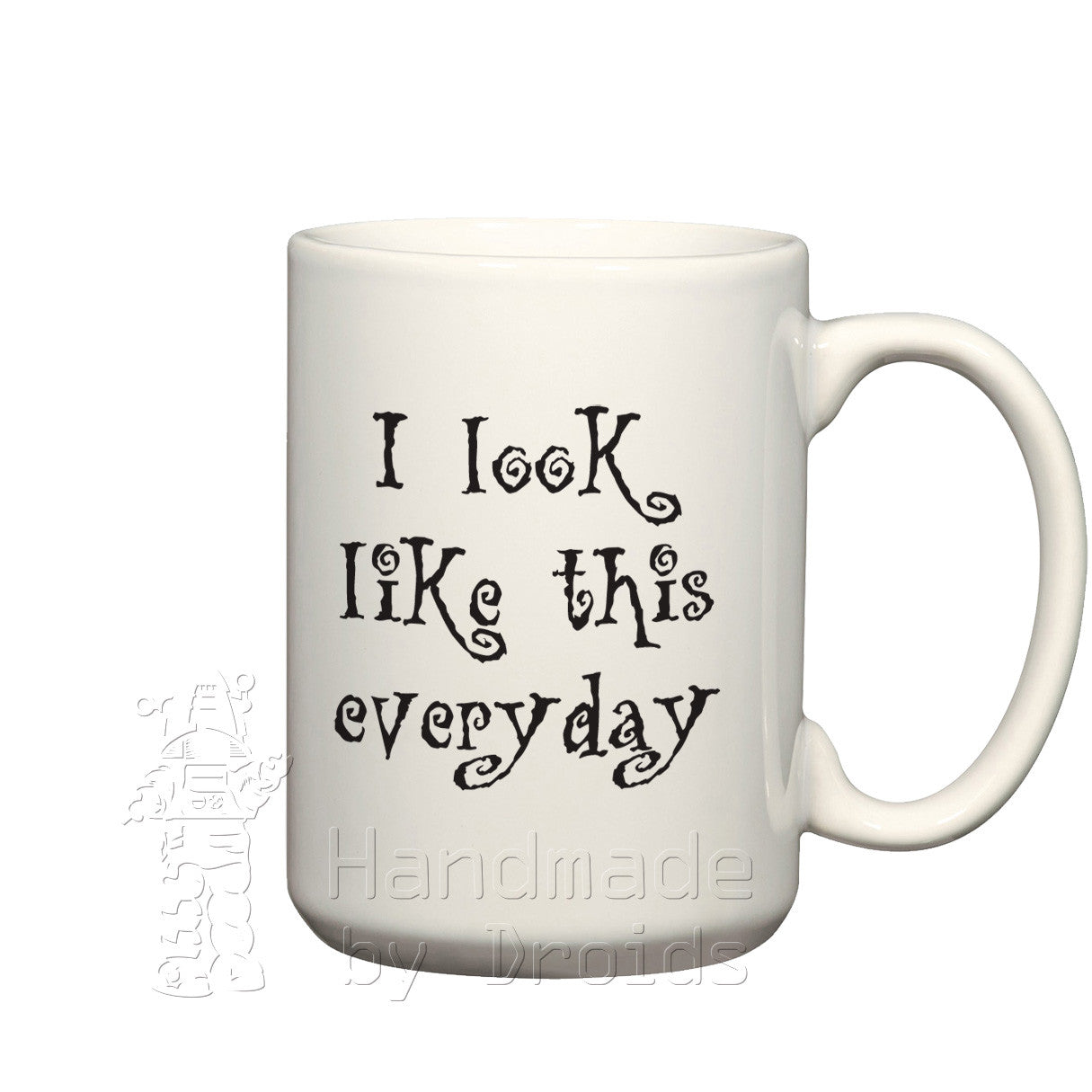 """I look like this everyday"" Mug"