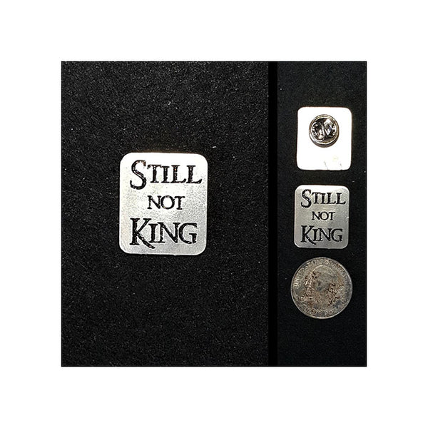 """Still Not King"" Lapel Pin"