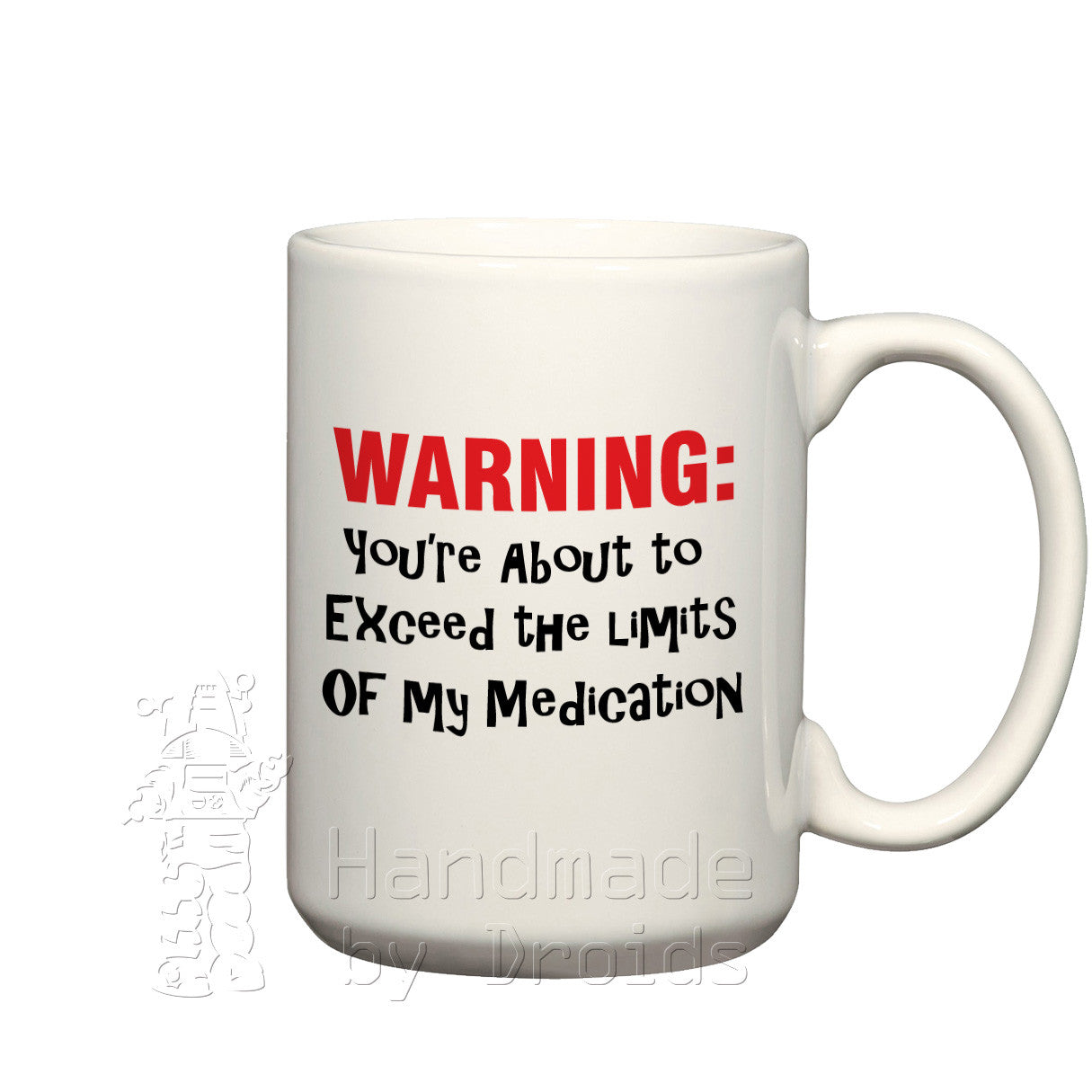 """Warning: You're about to exceed the limits of my medication"" mug"