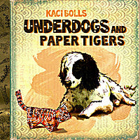 Kaci Bolls - Underdog and Paper Tigers (Digital Album)