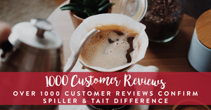 Over 1,000 Customer Reviews Confirm Spiller & Tait Difference