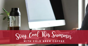 Stay Cool This Summer with Cold Brew Coffee