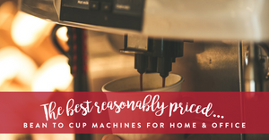 The best reasonably priced bean-to-cup espresso machines for home or office