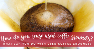 How do you reuse used coffee grounds?