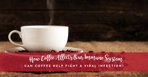 How Coffee Affects Our Immune System