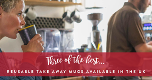 The best reusable takeaway mugs available in the UK