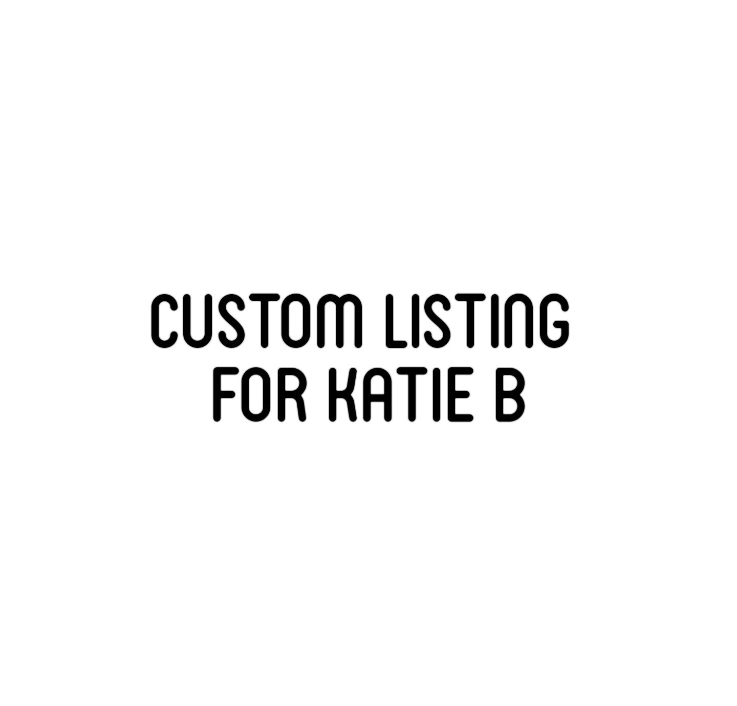 Custom listing for Katie B