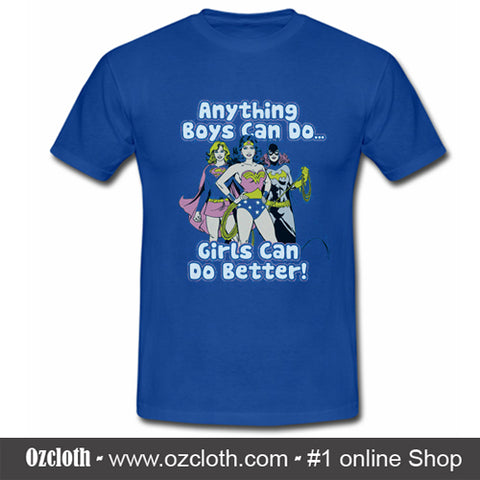 Anything Boys Can Do Girls Can Do Better T-Shirt