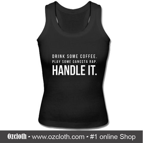 Drink Some Coffee Play Some Gangsta Rap HANDLE IT Tank Top