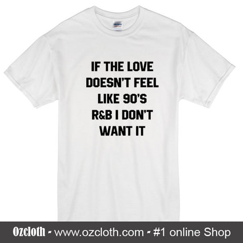 If The Love Doesn;t Fell Like 90's R&B T-Shirt