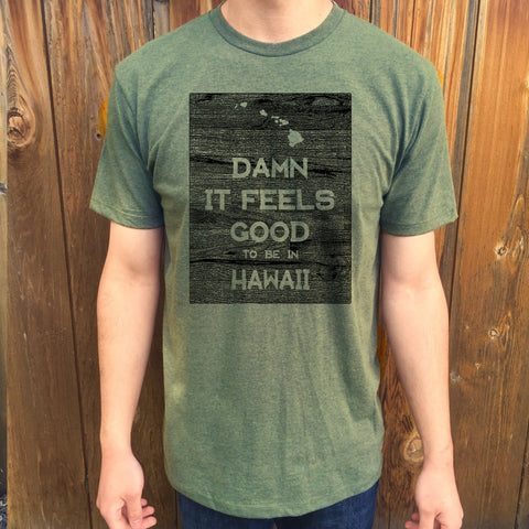 Hawaii Damn it Feels Good Unisex T shirt