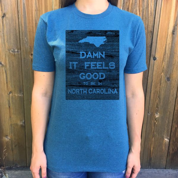 North Carolina Damn it Feels Good Unisex T shirt